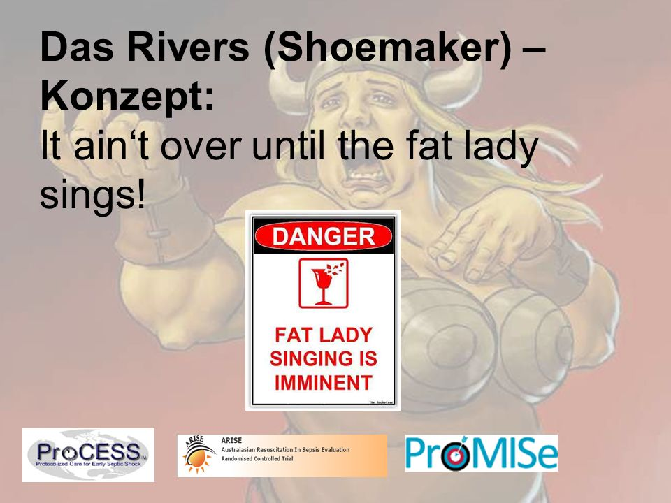 Das Rivers (Shoemaker) – Konzept: It ain't over until the fat lady sings!