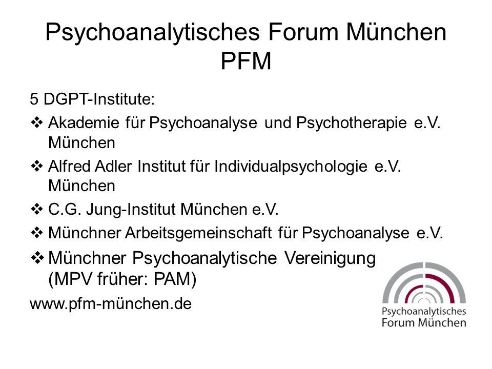 Psychoanalytisches Forum München PFM 5 DGPT-Institute:  Akademie für Psychoanalyse und Psychotherapie e.V. München  Alfred Adler Institut für Indivi