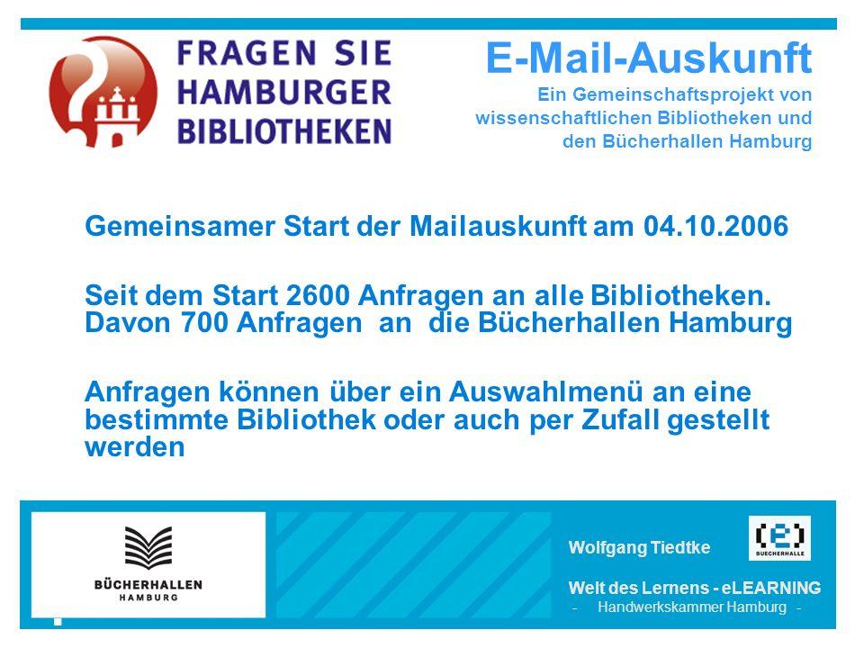 E-Mail-Auskunft Ein Gemeinschaftsprojekt von wissenschaftlichen Bibliotheken und den Bücherhallen Hamburg Gemeinsamer Start der Mailauskunft am 04.10.2006  Seit dem Start 2600 Anfragen an alle Bibliotheken.