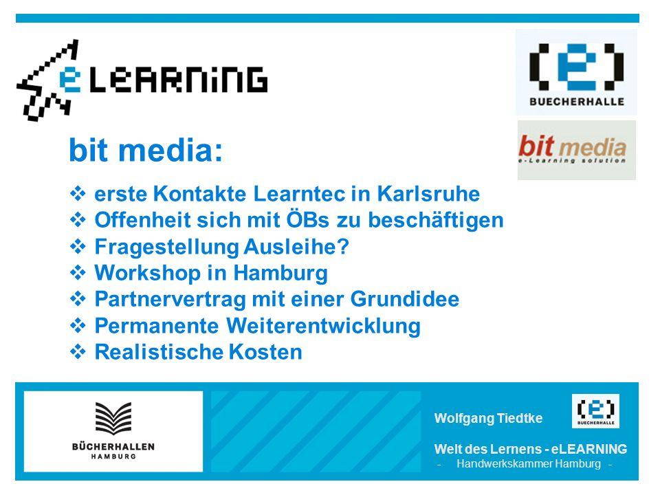 Wolfgang Tiedtke Welt des Lernens - eLEARNING - Handwerkskammer Hamburg - bit media:  erste Kontakte Learntec in Karlsruhe  Offenheit sich mit ÖBs zu beschäftigen  Fragestellung Ausleihe.