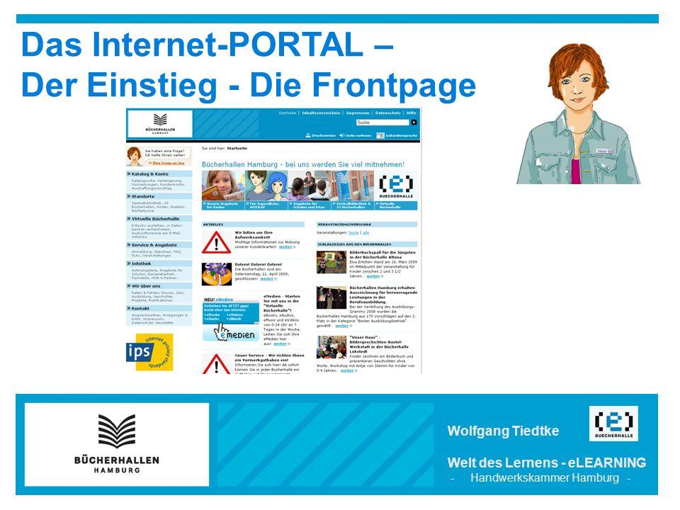 Das Internet-PORTAL – Der Einstieg - Die Frontpage Wolfgang Tiedtke Welt des Lernens - eLEARNING - Handwerkskammer Hamburg -