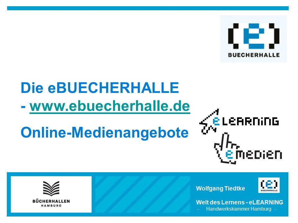 Die eBUECHERHALLE - www.ebuecherhalle.dewww.ebuecherhalle.de Online-Medienangebote Wolfgang Tiedtke Welt des Lernens - eLEARNING - Handwerkskammer Hamburg -