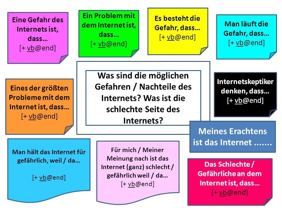 Was sind die möglichen Gefahren / Nachteile des Internets? Was ist die schlechte Seite des Internets? Ein Problem mit dem Internet ist, dass… [+ vb@en