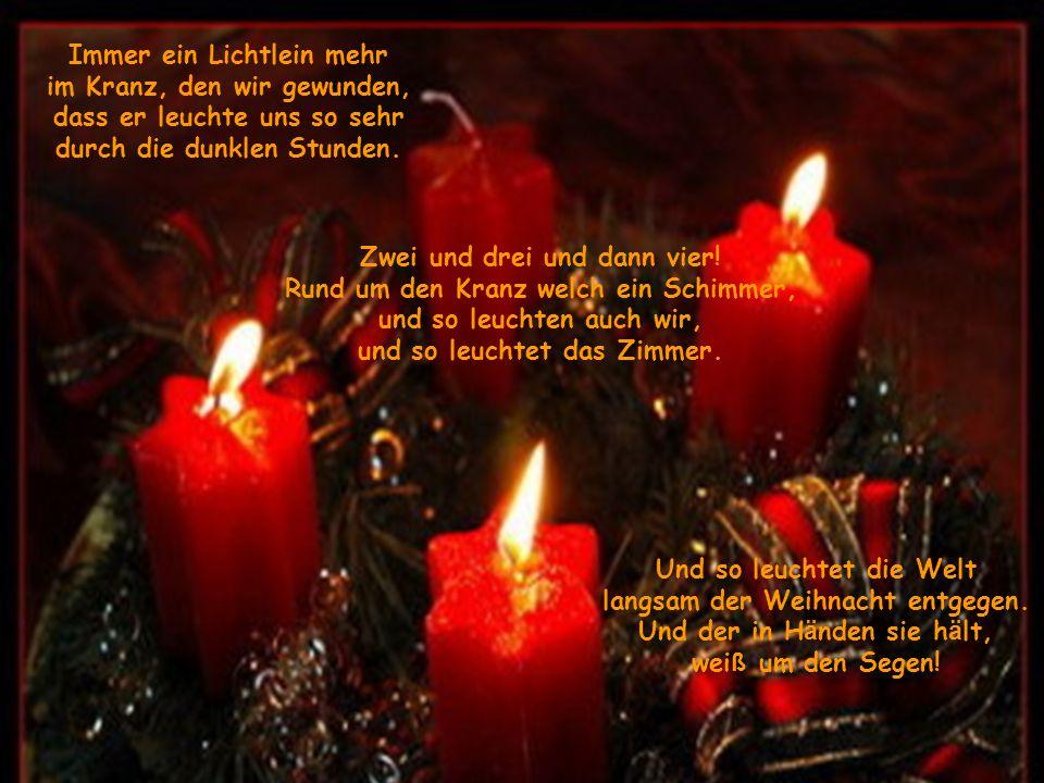 Im Advent bei Kerzenschein die Kindheit fällt dir wieder ein. Ein Adventskranz mit seinen Kerzen lässt Frieden strömen in unsere Herzen. Des Jahres He