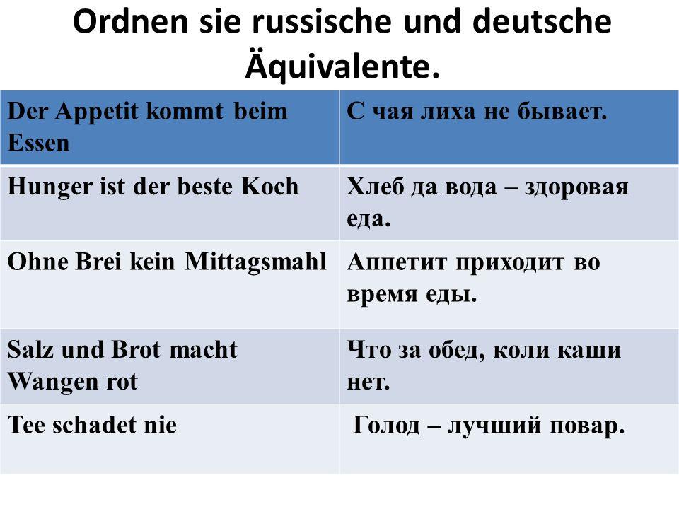 Ordnen sie russische und deutsche Äquivalente. Der Appetit kommt beim Essen С чая лиха не бывает. Hunger ist der beste KochХлеб да вода – здоровая еда