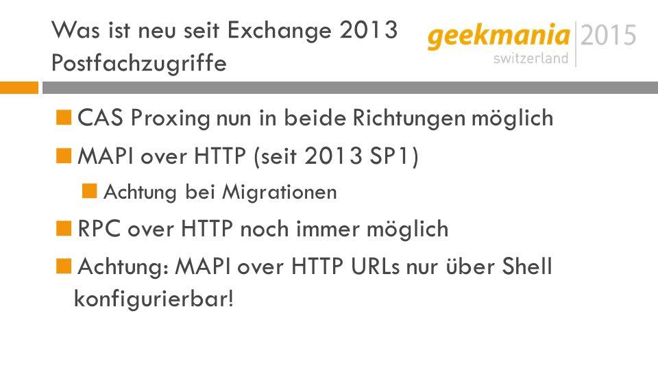 Was ist neu seit Exchange 2013 Postfachzugriffe  CAS Proxing nun in beide Richtungen möglich  MAPI over HTTP (seit 2013 SP1)  Achtung bei Migrationen  RPC over HTTP noch immer möglich  Achtung: MAPI over HTTP URLs nur über Shell konfigurierbar!