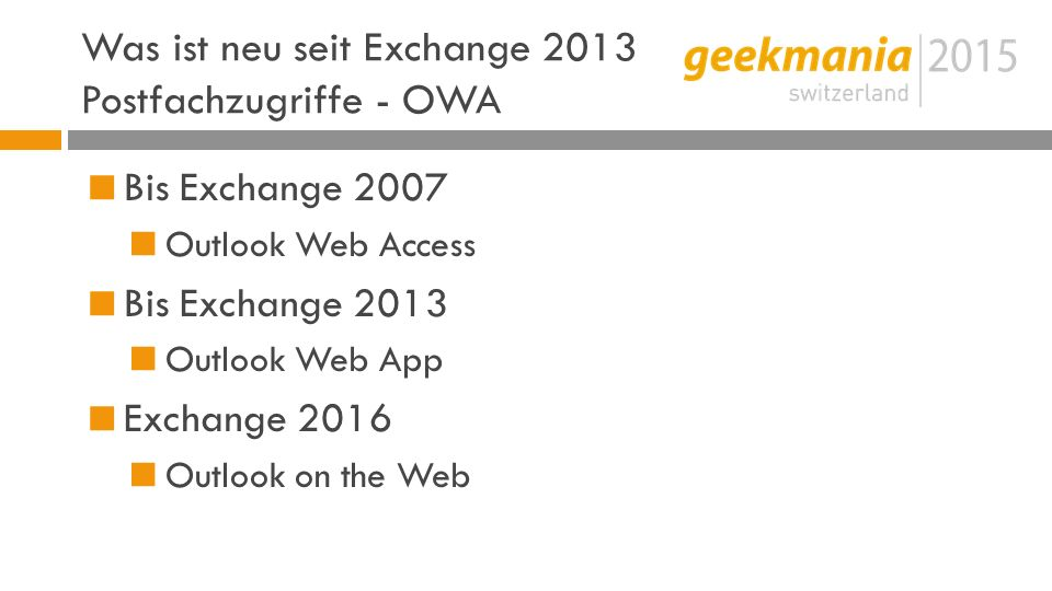 Was ist neu seit Exchange 2013 Postfachzugriffe - OWA  Bis Exchange 2007  Outlook Web Access  Bis Exchange 2013  Outlook Web App  Exchange 2016  Outlook on the Web