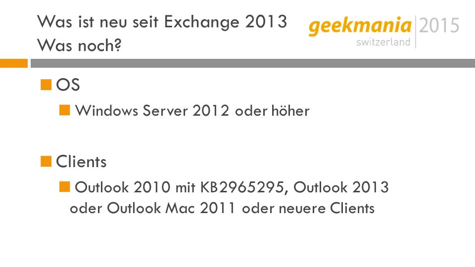 Was ist neu seit Exchange 2013 Was noch?  OS  Windows Server 2012 oder höher  Clients  Outlook 2010 mit KB2965295, Outlook 2013 oder Outlook Mac 2