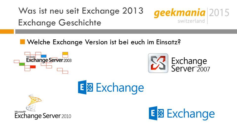 Was ist neu seit Exchange 2013 Exchange Geschichte  Welche Exchange Version ist bei euch im Einsatz?