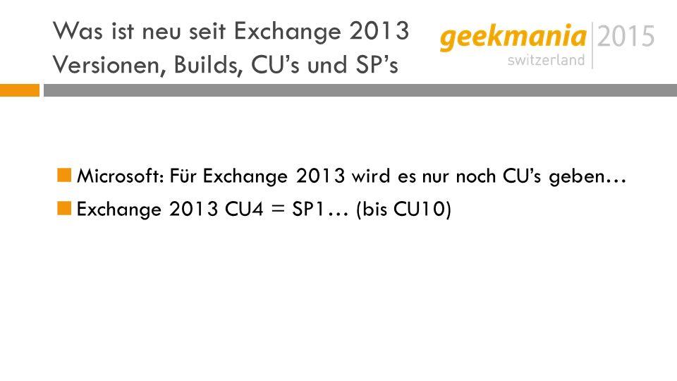 Was ist neu seit Exchange 2013 Versionen, Builds, CU's und SP's  Microsoft: Für Exchange 2013 wird es nur noch CU's geben…  Exchange 2013 CU4 = SP1… (bis CU10)
