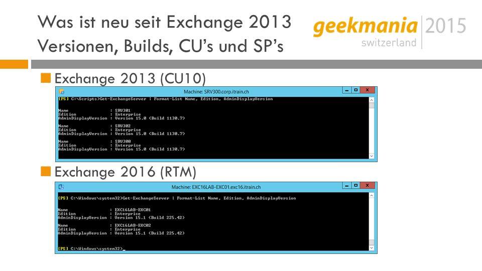 Was ist neu seit Exchange 2013 Versionen, Builds, CU's und SP's Exchange 200708.0x Exchange 201014.0x Exchange 201315.00.xxxx Exchange 201615.01.0225.042 (RTM)