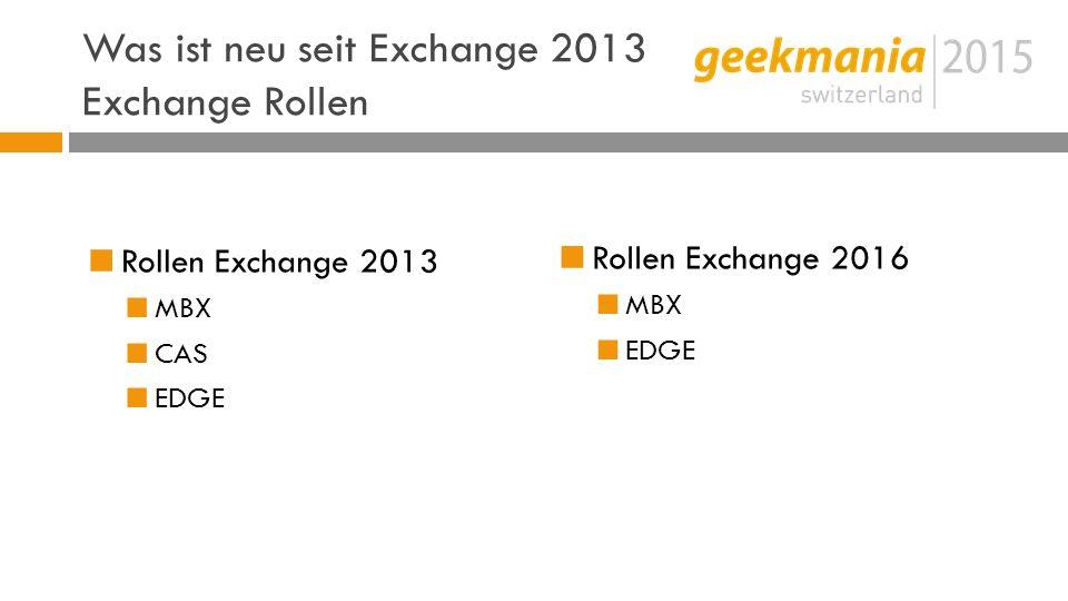 Was ist neu seit Exchange 2013 Exchange Rollen  Rollen Exchange 2013  MBX  CAS  EDGE  Rollen Exchange 2016  MBX  EDGE
