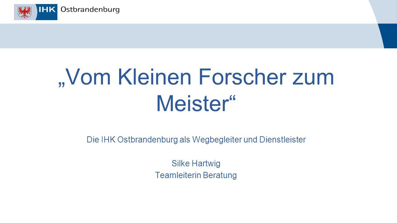 """_______________ Titel der Veranstaltung, Autor, Datum """"Vom Kleinen Forscher zum Meister"""" Die IHK Ostbrandenburg als Wegbegleiter und Dienstleister Sil"""