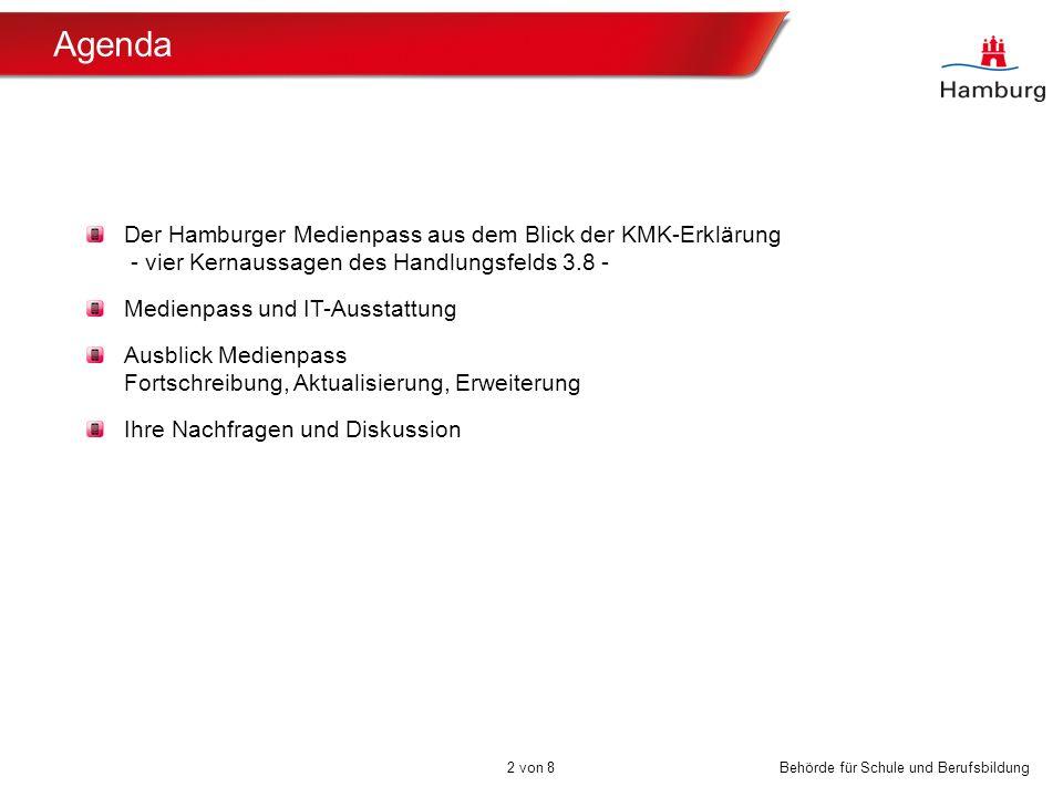Behörde für Schule und Berufsbildung Agenda Der Hamburger Medienpass aus dem Blick der KMK-Erklärung - vier Kernaussagen des Handlungsfelds 3.8 - Medi