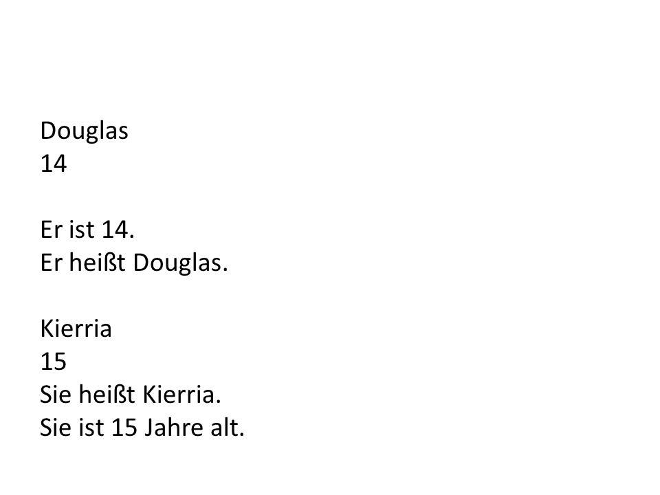 Douglas 14 Er ist 14. Er heißt Douglas. Kierria 15 Sie heißt Kierria. Sie ist 15 Jahre alt.