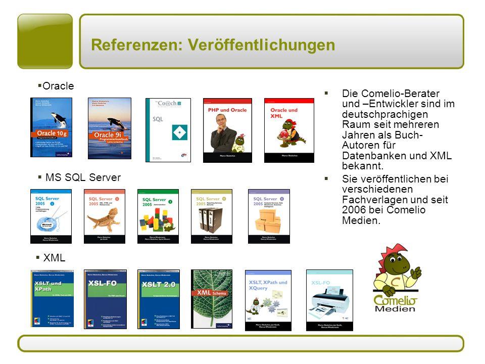 Referenzen: Veröffentlichungen  Die Comelio-Berater und –Entwickler sind im deutschprachigen Raum seit mehreren Jahren als Buch- Autoren für Datenbanken und XML bekannt.