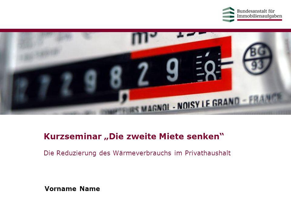 """Kurzseminar """"Die zweite Miete senken"""" Die Reduzierung des Wärmeverbrauchs im Privathaushalt Vorname Name"""
