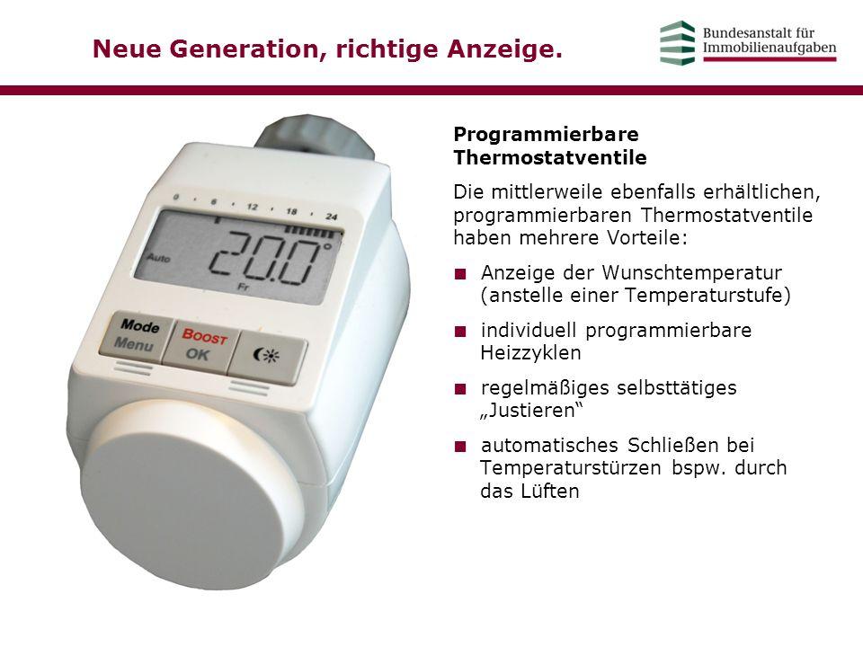 Neue Generation, richtige Anzeige. Programmierbare Thermostatventile Die mittlerweile ebenfalls erhältlichen, programmierbaren Thermostatventile haben
