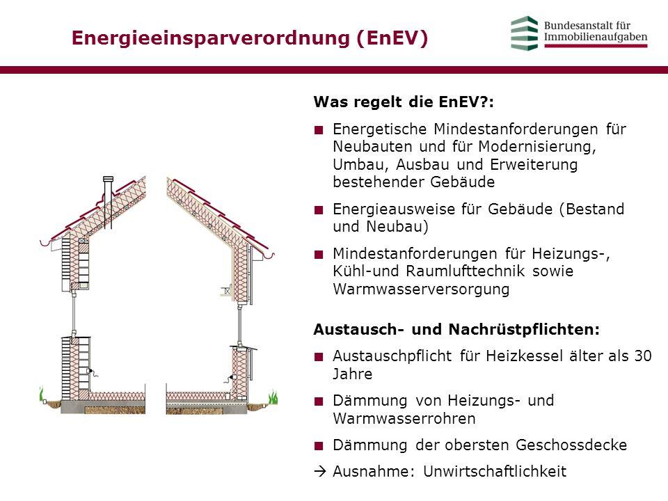 Energieeinsparverordnung (EnEV) Was regelt die EnEV?: ■ Energetische Mindestanforderungen für Neubauten und für Modernisierung, Umbau, Ausbau und Erwe