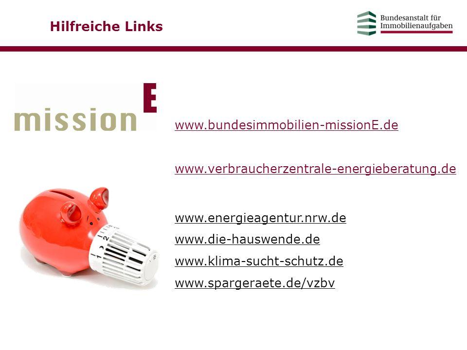 Hilfreiche Links www.bundesimmobilien-missionE.de www.verbraucherzentrale-energieberatung.de www.energieagentur.nrw.de www.die-hauswende.de www.klima-