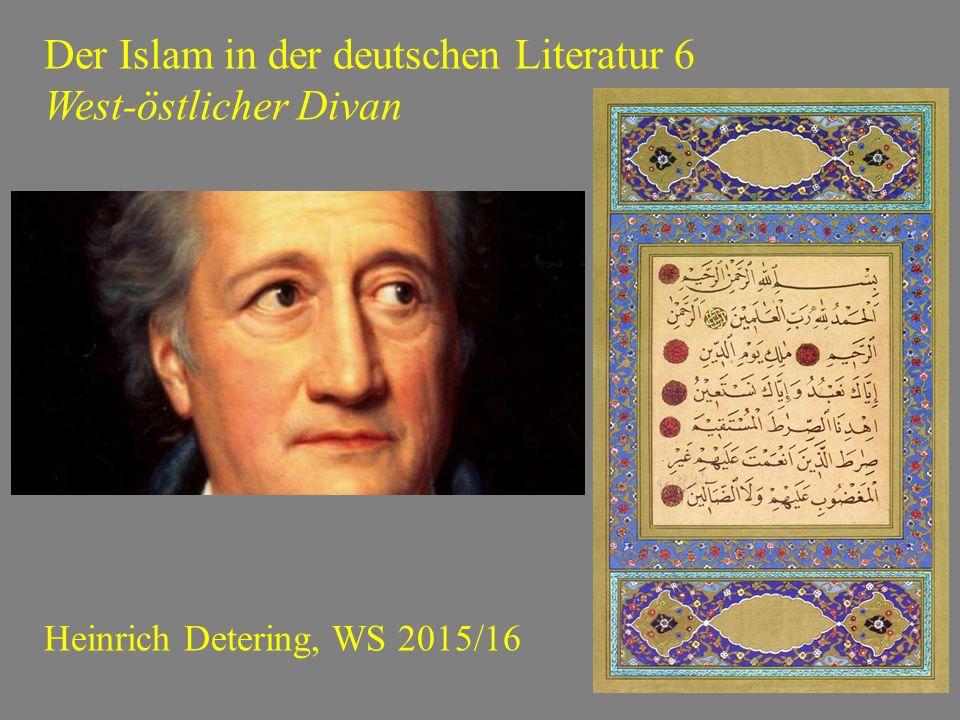 Der Islam in der deutschen Literatur 6 West-östlicher Divan Heinrich Detering, WS 2015/16