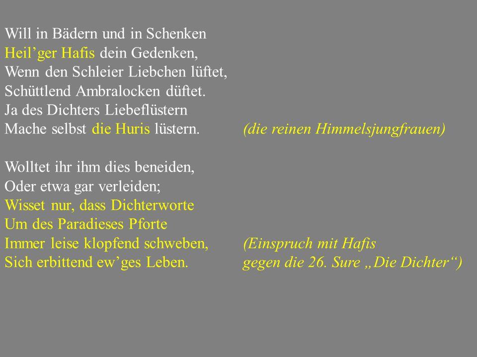 Will in Bädern und in Schenken Heil'ger Hafis dein Gedenken, Wenn den Schleier Liebchen lüftet, Schüttlend Ambralocken düftet.