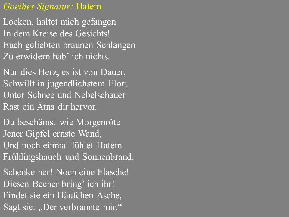 Goethes Signatur: Hatem Locken, haltet mich gefangen In dem Kreise des Gesichts.