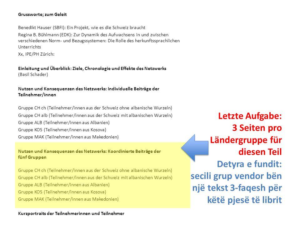 Gruppenarbeit Punë në grupe 5 Gruppen/5 grupe: ALB, MAK, KOS, CH ch, Ch alb Ziel: Jede Gruppe erarbeitet einen Text von ± 3 S.