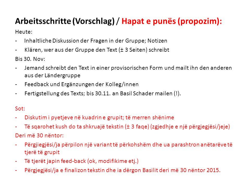 Arbeitsschritte (Vorschlag) / Hapat e punës (propozim): Heute: - Inhaltliche Diskussion der Fragen in der Gruppe; Notizen -Klären, wer aus der Gruppe