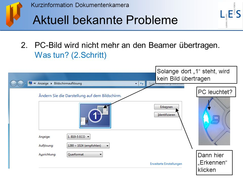 """Kurzinformation Dokumentenkamera Aktuell bekannte Probleme 2.PC-Bild wird nicht mehr an den Beamer übertragen. Was tun? (2.Schritt) Solange dort """"1"""" s"""