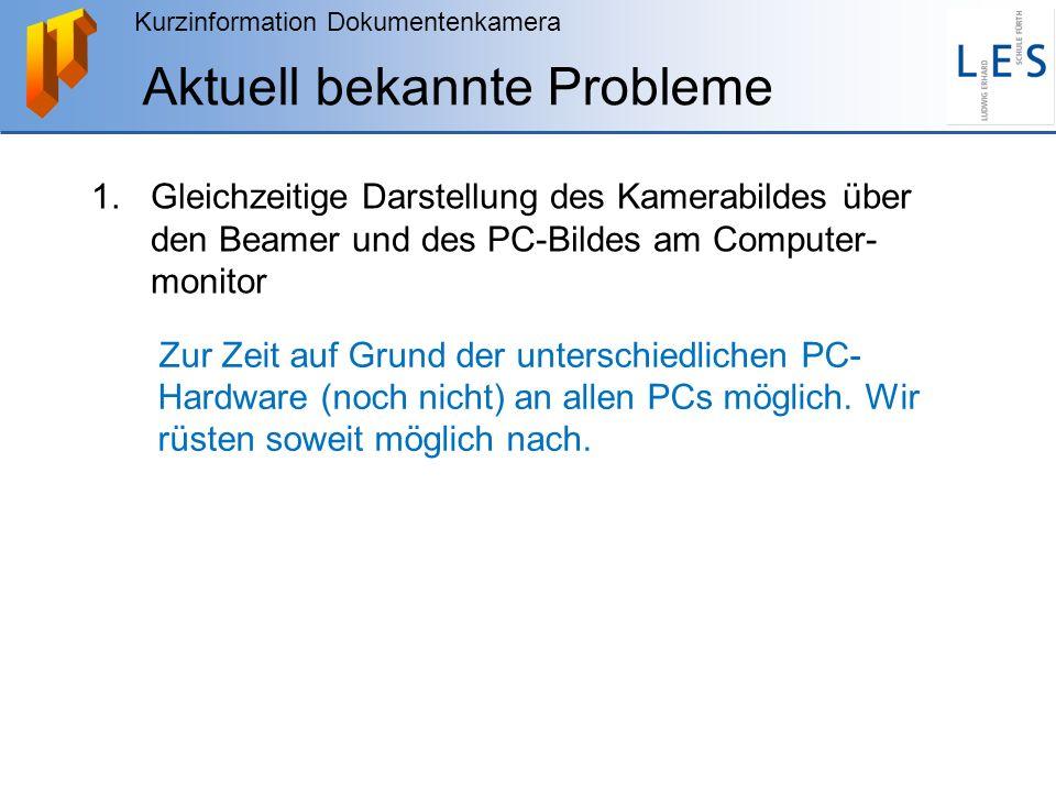 Kurzinformation Dokumentenkamera Aktuell bekannte Probleme 1.Gleichzeitige Darstellung des Kamerabildes über den Beamer und des PC-Bildes am Computer-