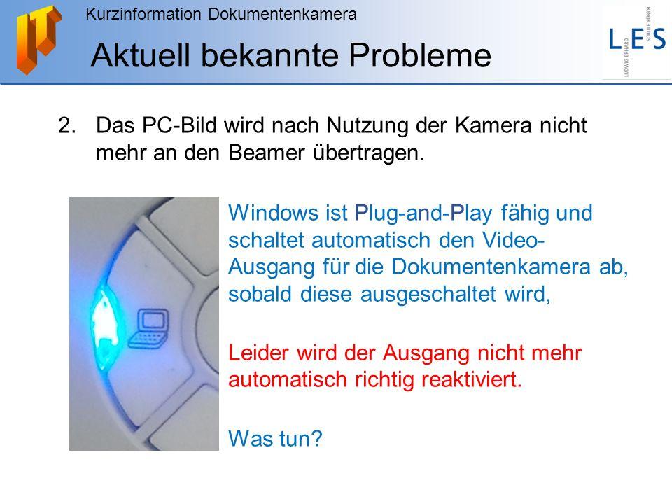 Kurzinformation Dokumentenkamera Aktuell bekannte Probleme 2.Das PC-Bild wird nach Nutzung der Kamera nicht mehr an den Beamer übertragen. Windows ist