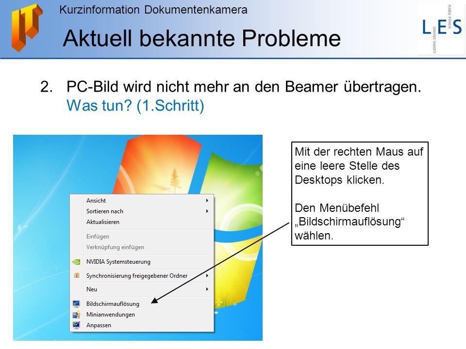 Kurzinformation Dokumentenkamera Aktuell bekannte Probleme 2.PC-Bild wird nicht mehr an den Beamer übertragen. Was tun? (1.Schritt) Mit der rechten Ma