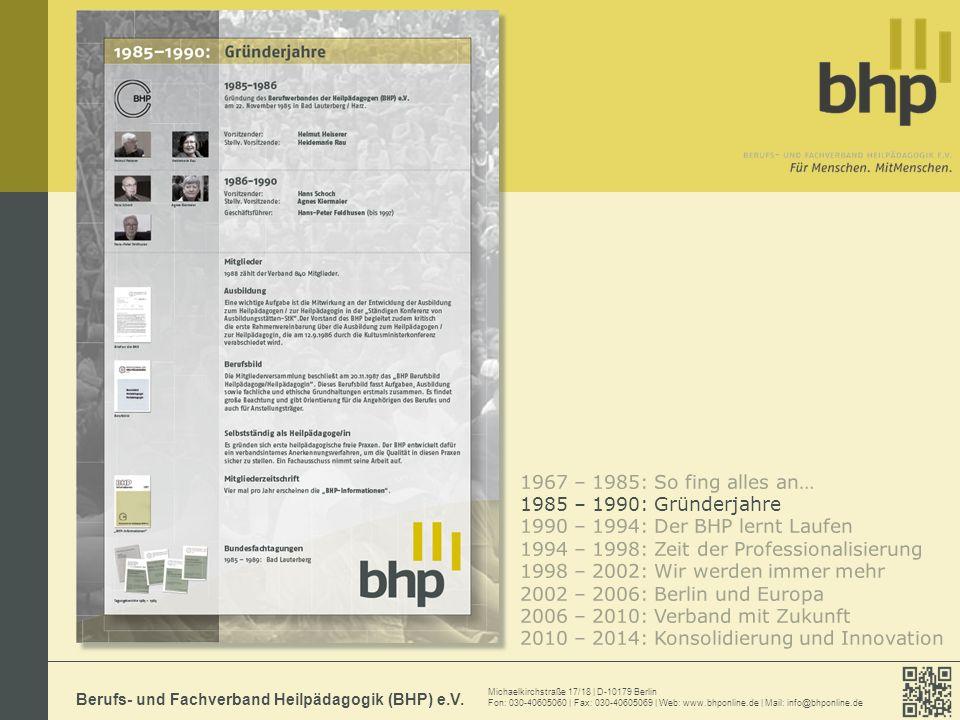 Michaelkirchstraße 17/18 | D-10179 Berlin Fon: 030-40605060 | Fax: 030-40605069 | Web: www.bhponline.de | Mail: info@bhponline.de Berufs- und Fachverband Heilpädagogik (BHP) e.V.