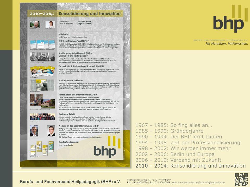 Michaelkirchstraße 17/18   D-10179 Berlin Fon: 030-40605060   Fax: 030-40605069   Web: www.bhponline.de   Mail: info@bhponline.de Berufs- und Fachverband Heilpädagogik (BHP) e.V.