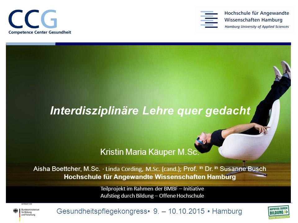 Gesundheitspflegekongress 9. – 10.10.2015 Hamburg Teilprojekt im Rahmen der BMBF – Initiative Aufstieg durch Bildung – Offene Hochschule Interdiszipli