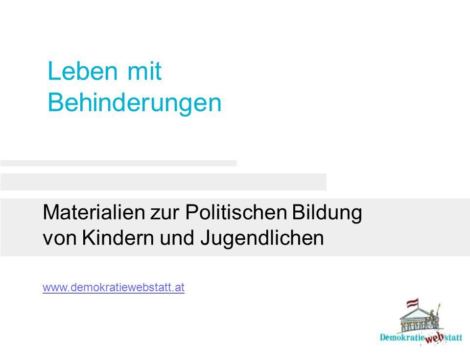 Leben mit Behinderungen Materialien zur Politischen Bildung von Kindern und Jugendlichen www.demokratiewebstatt.at