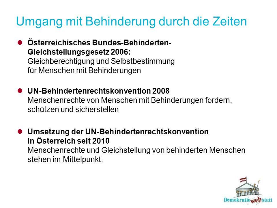 Umgang mit Behinderung durch die Zeiten Österreichisches Bundes-Behinderten- Gleichstellungsgesetz 2006: Gleichberechtigung und Selbstbestimmung für M