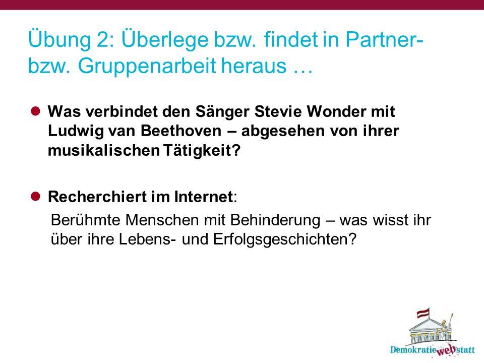 Übung 2: Überlege bzw. findet in Partner- bzw. Gruppenarbeit heraus … Was verbindet den Sänger Stevie Wonder mit Ludwig van Beethoven – abgesehen von