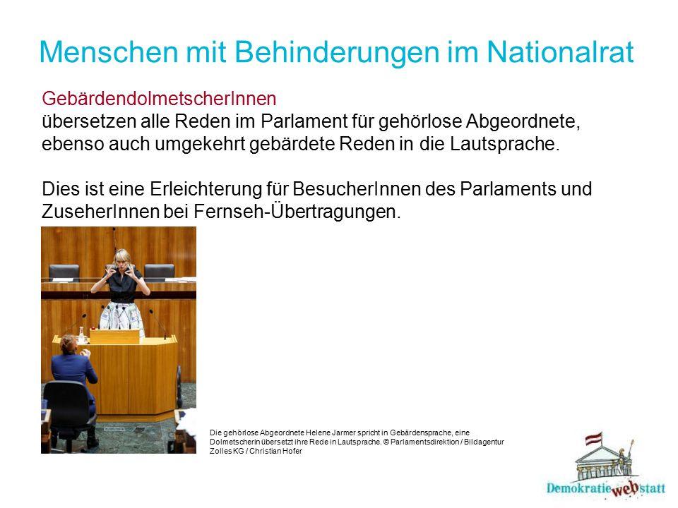 Menschen mit Behinderungen im Nationalrat GebärdendolmetscherInnen übersetzen alle Reden im Parlament für gehörlose Abgeordnete, ebenso auch umgekehrt
