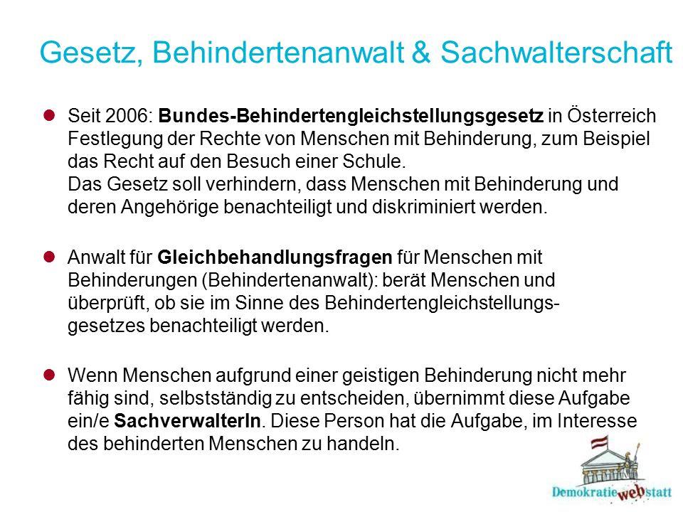 Gesetz, Behindertenanwalt & Sachwalterschaft Seit 2006: Bundes-Behindertengleichstellungsgesetz in Österreich Festlegung der Rechte von Menschen mit B