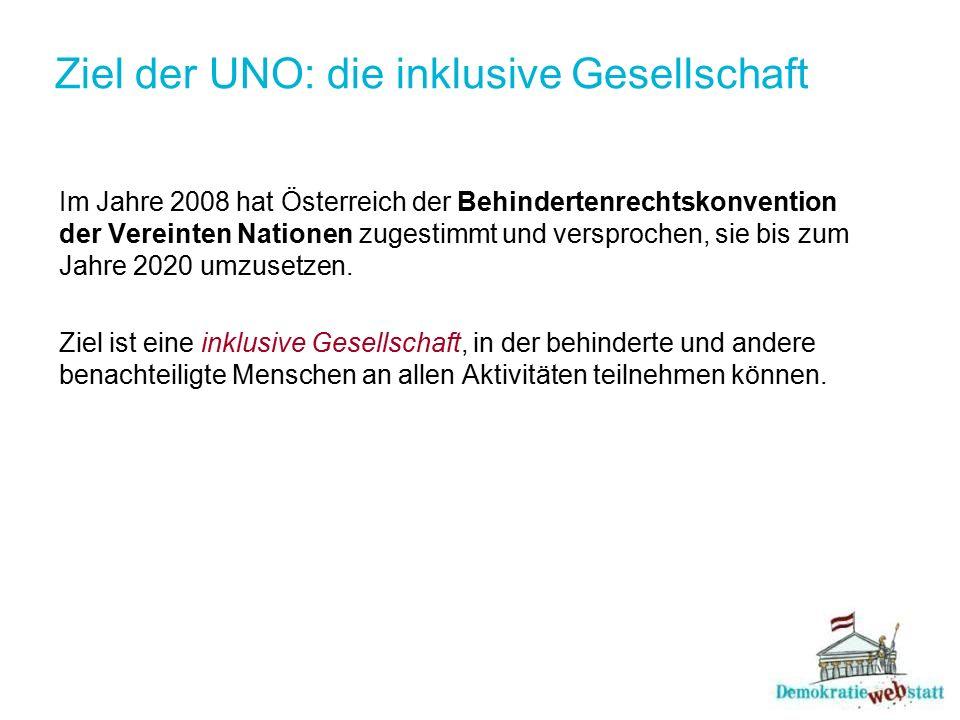 Ziel der UNO: die inklusive Gesellschaft Im Jahre 2008 hat Österreich der Behindertenrechtskonvention der Vereinten Nationen zugestimmt und versproche