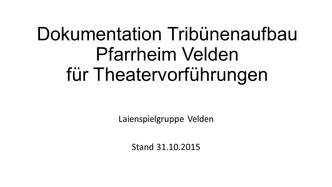 Dokumentation Tribünenaufbau Pfarrheim Velden für Theatervorführungen Laienspielgruppe Velden Stand 31.10.2015