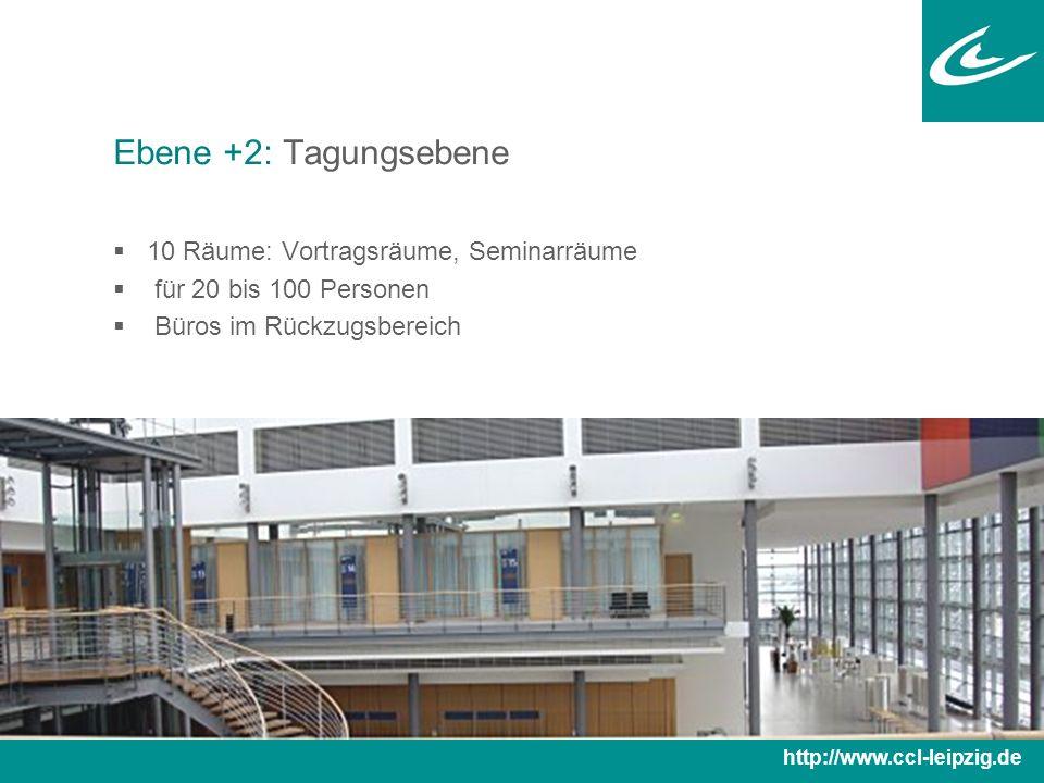 Ebene +2: Tagungsebene  10 Räume: Vortragsräume, Seminarräume  für 20 bis 100 Personen  Büros im Rückzugsbereich http://www.ccl-leipzig.de
