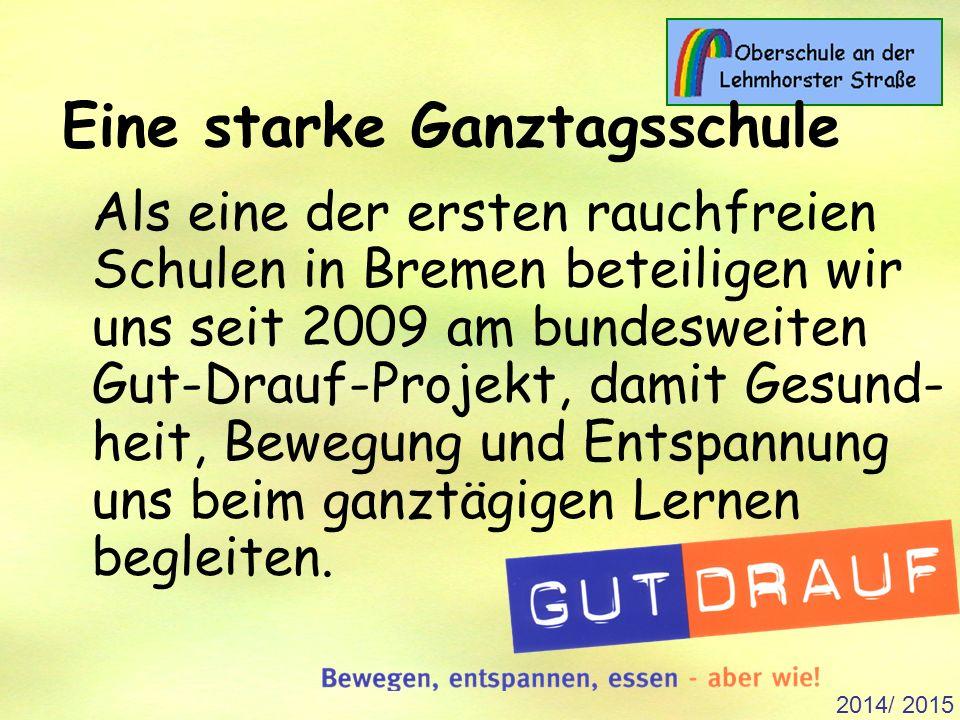 2014/ 2015 Als eine der ersten rauchfreien Schulen in Bremen beteiligen wir uns seit 2009 am bundesweiten Gut-Drauf-Projekt, damit Gesund- heit, Bewegung und Entspannung uns beim ganztägigen Lernen begleiten.