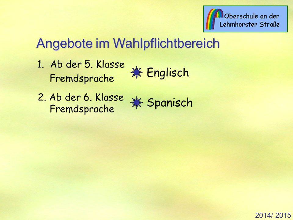 2014/ 2015 1. Ab der 5. Klasse Fremdsprache 2. Ab der 6.