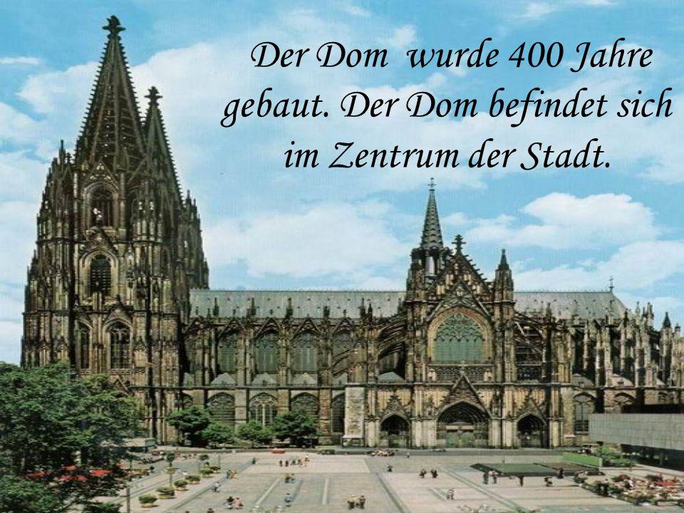 Der Dom wurde 400 Jahre gebaut. Der Dom befindet sich im Zentrum der Stadt.