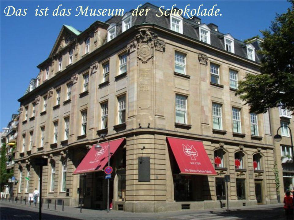 Das ist das Museum der Schokolade.