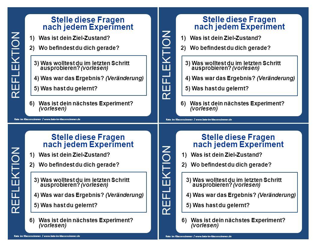 REFLEKTION Kata im Klassenzimmer / www.kata-im-klassenzimmer.de Stelle diese Fragen nach jedem Experiment 1)Was ist dein Ziel-Zustand.