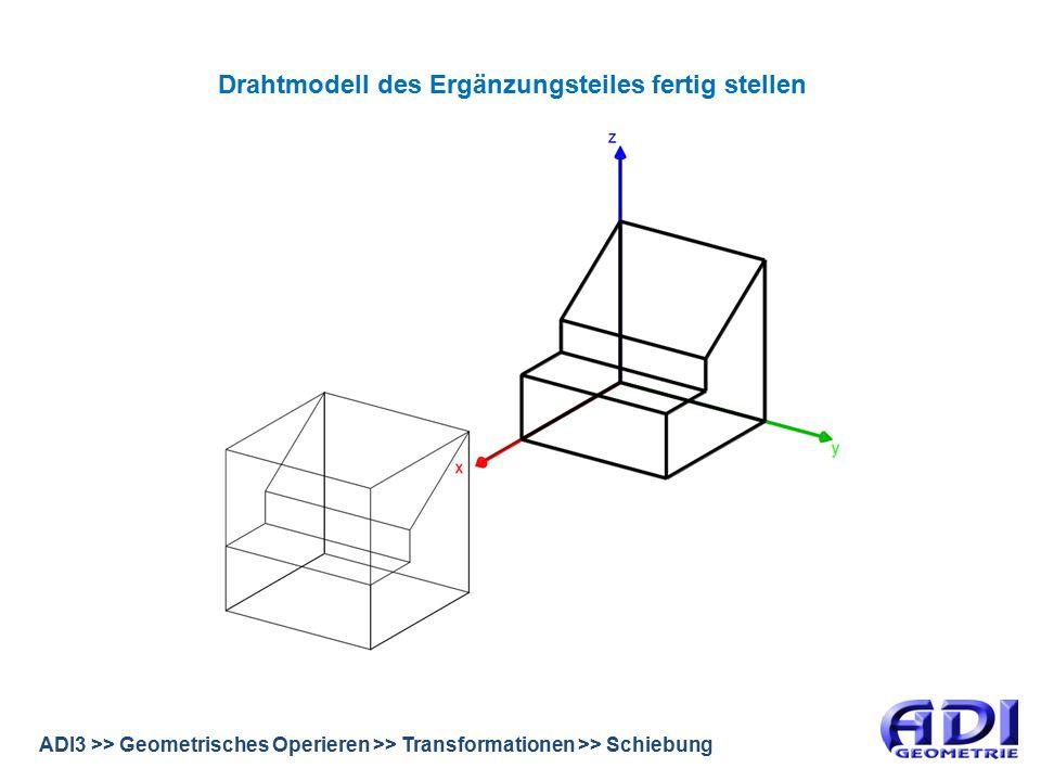 ADI3 >> Geometrisches Operieren >> Transformationen >> Schiebung Drahtmodell des Ergänzungsteiles fertig stellen
